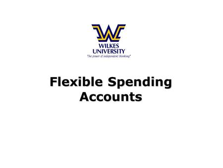Flexible Spending Accounts Flexible Spending Accounts.