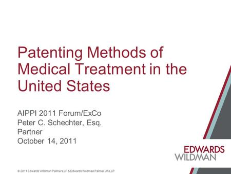 © 2011 Edwards Wildman Palmer LLP & Edwards Wildman Palmer UK LLP Patenting Methods of Medical Treatment in the United States AIPPI 2011 Forum/ExCo Peter.