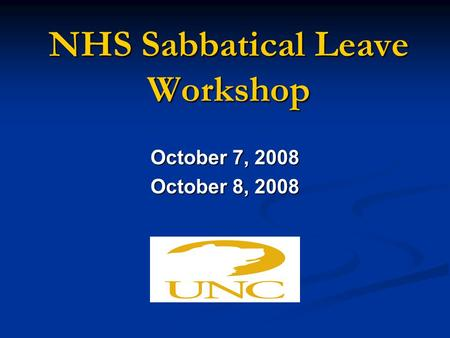 NHS Sabbatical Leave Workshop October 7, 2008 October 8, 2008.