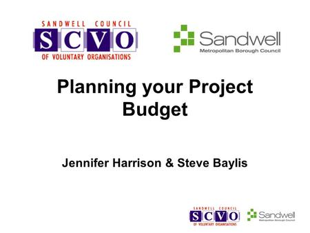 Planning your Project Budget Jennifer Harrison & Steve Baylis.
