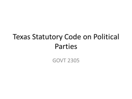 Texas Statutory Code on Political Parties GOVT 2305.