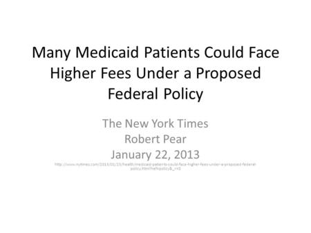 Many Medicaid Patients Could Face Higher Fees Under a Proposed Federal Policy The New York Times Robert Pear January 22, 2013
