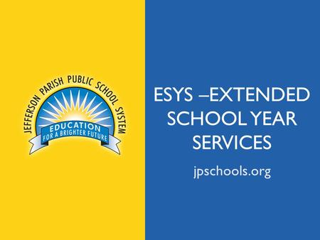 Jpschools.org ESYS –EXTENDED SCHOOL YEAR SERVICES jpschools.org.
