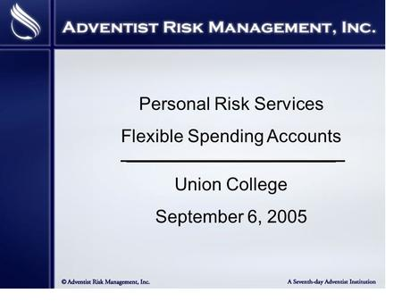 Personal Risk Services Flexible Spending Accounts __________________________________________ Union College September 6, 2005.