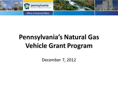 Pennsylvania's Natural Gas Vehicle Grant Program December 7, 2012.
