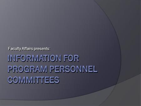 Faculty Affairs presents:. PPCs  Consist of 3 or 5 members  Are selected based on Program Personnel Standards (i.e. one per program or one per faculty.