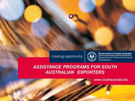 ASSISTANCE PROGRAMS FOR SOUTH AUSTRALIAN EXPORTERS www.southaustralia.biz.