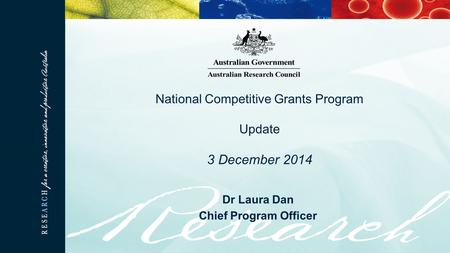 Dr Laura Dan Chief Program Officer National Competitive Grants Program Update 3 December 2014.