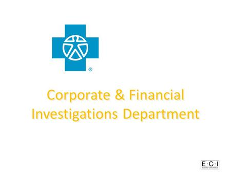 Corporate & Financial Investigations Department. Independence Blue Cross 2009 3.3 million members $10.5 billion in Premiums $93.9 million paid in nonpayroll.