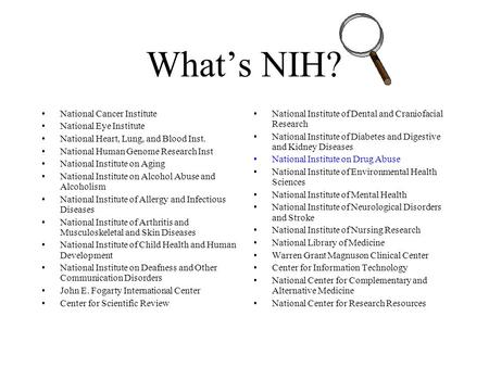 What's NIH? National Cancer Institute National Eye Institute National Heart, Lung, and Blood Inst. National Human Genome Research Inst National Institute.