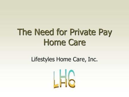 The Need for Private Pay Home Care Lifestyles Home Care, Inc.