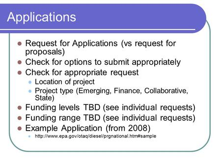 Applications Request for Applications (vs request for proposals) Check for options to submit appropriately Check for appropriate request Location of project.