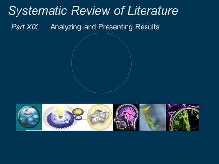 Systematic Review of Literature Part XIX Analyzing and Presenting Results.