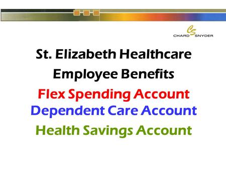 St. Elizabeth Healthcare Employee Benefits Flex Spending Account Dependent Care Account Health Savings Account.
