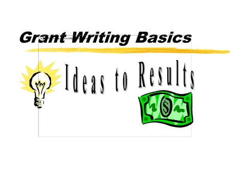 Grant Writing Basics. This course will provide:  The nuts and bolts of proposal writing  Time to research and begin a proposal  Other Ways to fund.