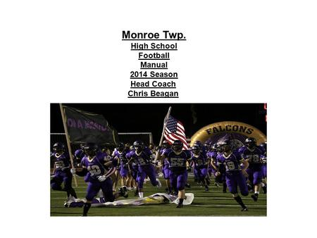 Monroe Twp. High School Football Manual 2014 Season Head Coach Chris Beagan.