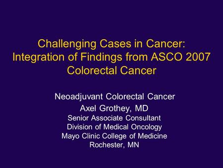 Neoadjuvant Colorectal Cancer Axel Grothey, MD