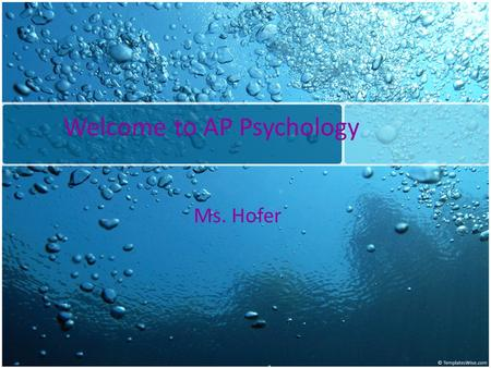 Welcome to AP Psychology Ms. Hofer. Grading Policy Daily Grades 40% Major Grades 60% Make-up Tests/Work Tutorials – After school 2:45-3:30 – Before school.