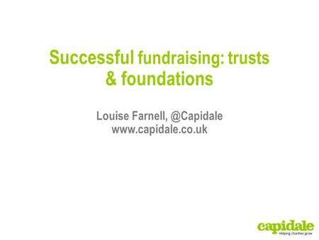 Successful fundraising: trusts & foundations Louise