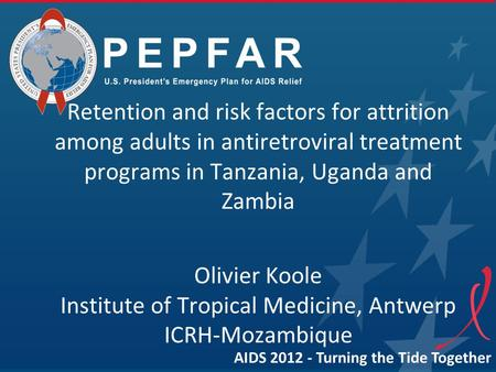 Retention and risk factors for attrition among adults in antiretroviral treatment programs in Tanzania, Uganda and Zambia Olivier Koole Institute of Tropical.