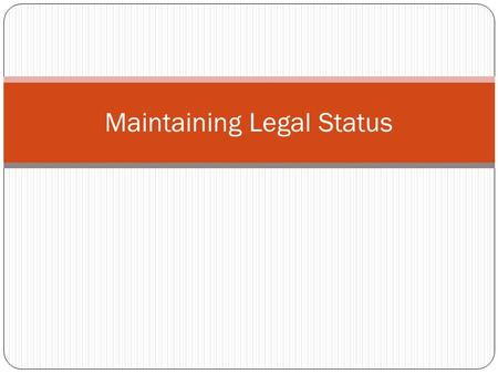 Maintaining Legal Status. Why is it important? Non-compliance can result in: ineligibility for employment, ineligibility to transfer to a new school,