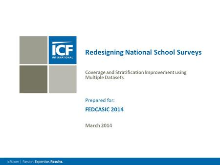 Redesigning National School Surveys Coverage and Stratification Improvement using Multiple Datasets March 2014 FEDCASIC 2014 Prepared for: