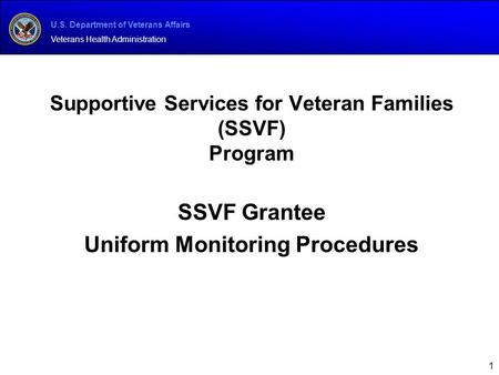 U.S. Department of Veterans Affairs Veterans Health Administration Supportive Services for Veteran Families (SSVF) Program SSVF Grantee Uniform Monitoring.