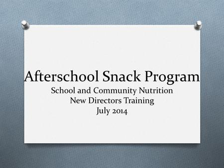 Afterschool Snack Program School and Community Nutrition New Directors Training July 2014.