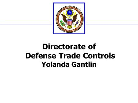 Directorate of Defense Trade Controls Yolanda Gantlin.