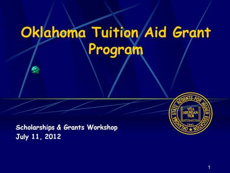 1 Oklahoma Tuition Aid Grant Program Scholarships & Grants Workshop July 11, 2012.