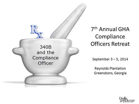 7 th Annual GHA Compliance Officers Retreat September 3 – 5, 2014 Reynolds Plantation Greensboro, Georgia.