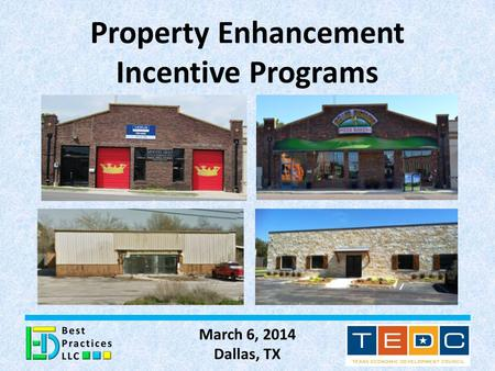 Property Enhancement Incentive Programs March 6, 2014 Dallas, TX 1.