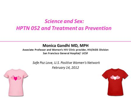 Monica Gandhi MD, MPH Associate Professor and Women's HIV Clinic provider, HIV/AIDS Division San Francisco General Hospital/ UCSF Safe Poz Love, U.S. Positive.