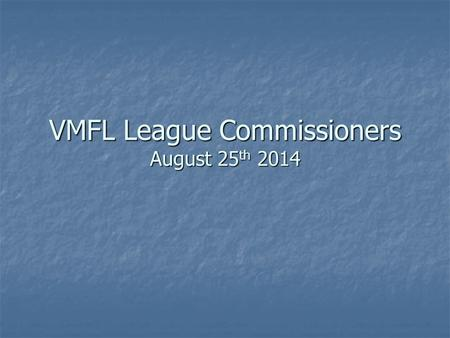 VMFL League Commissioners August 25 th 2014. Summary Role of the League Commissioners Role of the League Commissioners New VMFL Rule Book for 2014 New.