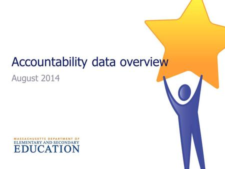 Accountability data overview August 2014. Topics  Changes to 2014 accountability reporting  Overview of accountability measures  Progress & Performance.