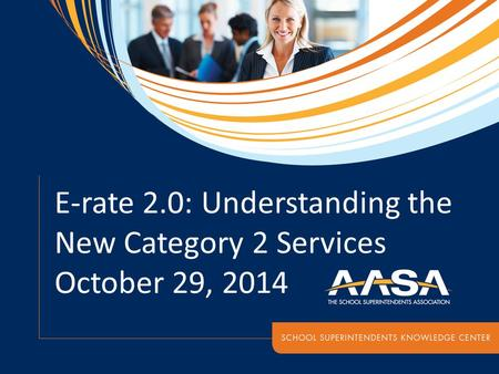 E-rate 2.0: Understanding the New Category 2 Services October 29, 2014.