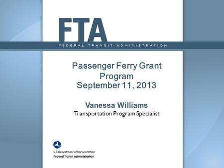 Passenger Ferry Grant Program September 11, 2013 Vanessa Williams Transportation Program Specialist.
