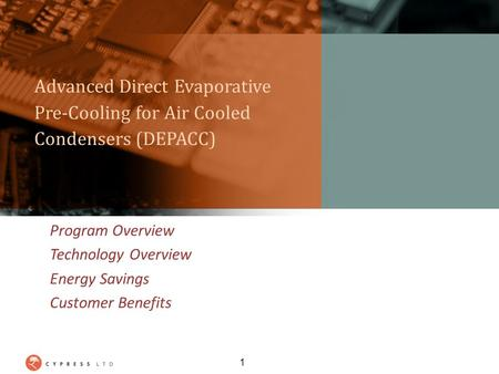 Advanced Direct Evaporative Pre-Cooling for Air Cooled Condensers (DEPACC) Program Overview Technology Overview Energy Savings Customer Benefits 1.