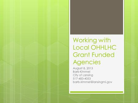 Working with Local OHHLHC Grant Funded Agencies August 8, 2013 Barb Kimmel City of Lansing 517-483-4053