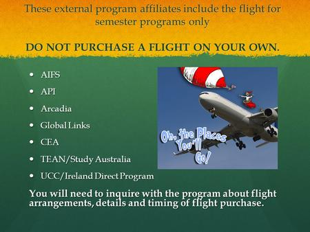 These external program affiliates include the flight for semester programs only DO NOT PURCHASE A FLIGHT ON YOUR OWN. AIFS AIFS API API Arcadia Arcadia.
