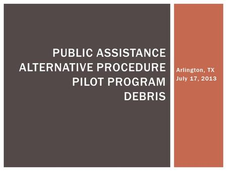 Public Assistance Alternative Procedure Pilot Program Debris