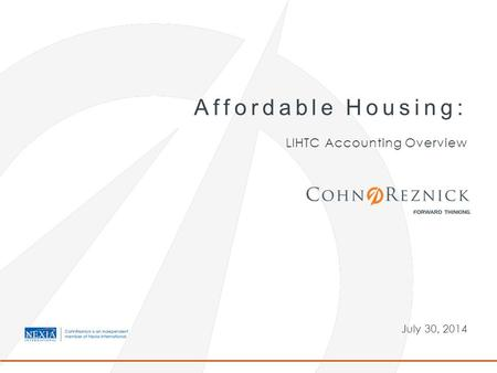 July 30, 2014 Affordable Housing: LIHTC Accounting Overview.