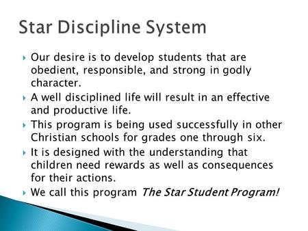  Our desire is to develop students that are obedient, responsible, and strong in godly character.  A well disciplined life will result in an effective.