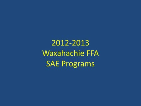 2012-2013 Waxahachie FFA SAE Programs. SAEs are a great way to get classroom credit and FFA awards for doing things like exploring careers, earning money.