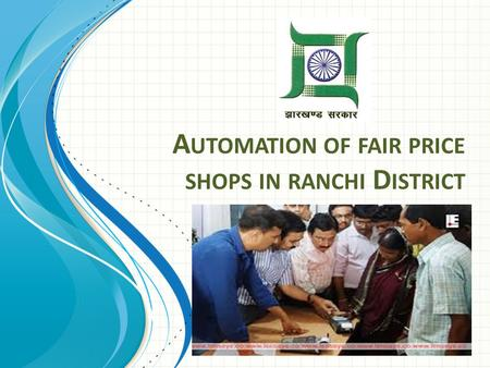 A UTOMATION OF FAIR PRICE SHOPS IN RANCHI D ISTRICT.