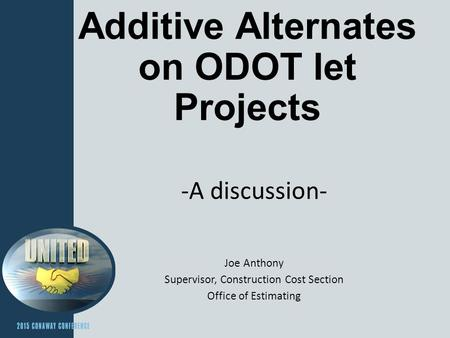 Additive Alternates on ODOT let Projects -A discussion- Joe Anthony Supervisor, Construction Cost Section Office of Estimating.