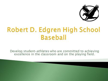 Develop student-athletes who are committed to achieving excellence in the classroom and on the playing field.
