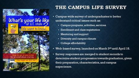 THE CAMPUS LIFE SURVEY Campus-wide survey of undergraduates to better understand critical issues such as: Campus programs, activities, services Enrollment.