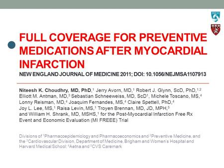 FULL COVERAGE FOR PREVENTIVE MEDICATIONS AFTER MYOCARDIAL INFARCTION NEW ENGLAND JOURNAL OF MEDICINE 2011; DOI: 10.1056/NEJMSA1107913 Niteesh K. Choudhry,