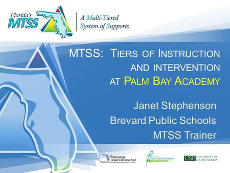 MTSS: T IERS OF I NSTRUCTION AND INTERVENTION AT P ALM B AY A CADEMY Janet Stephenson Brevard Public Schools MTSS Trainer.